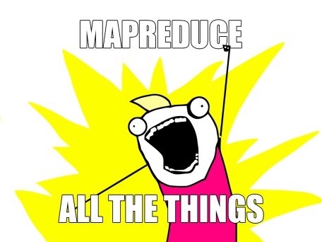 MapReduce all the things!